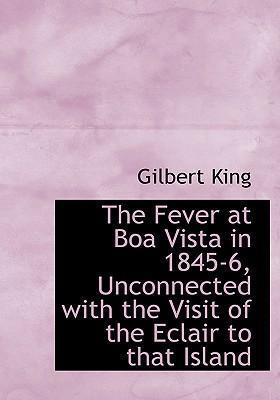 The Fever at Boa Vista in 1845-6, Unconnected with the Visit of the Eclair to That Island