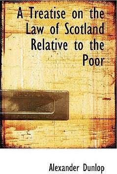 A Treatise on the Law of Scotland Relative to the Poor