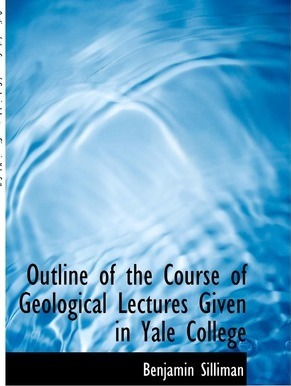 Outline of the Course of Geological Lectures Given in Yale College