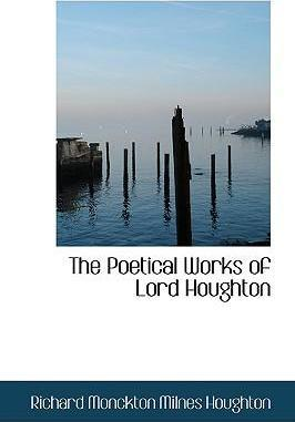 The Poetical Works of Lord Houghton