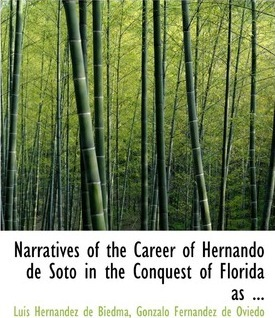 Narratives of the Career of Hernando de Soto in the Conquest of Florida as ...