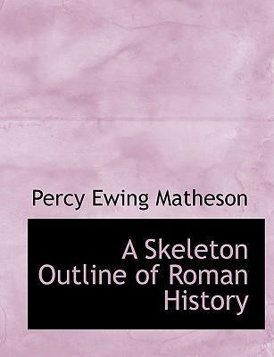 A Skeleton Outline of Roman History