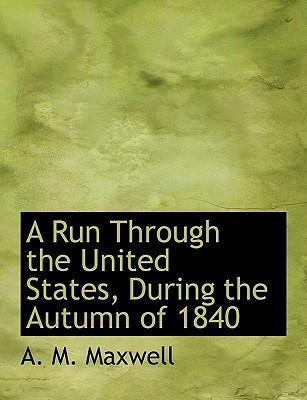 A Run Through the United States, During the Autumn of 1840