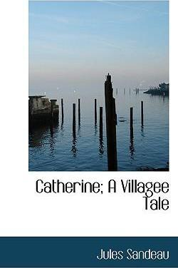 Catherine; A Villagee Tale