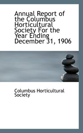 Annual Report of the Columbus Horticultural Society for the Year Ending December 31, 1906