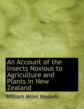 An Account of the Insects Noxious to Agriculture and Plants in New Zealand