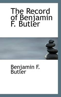 The Record of Benjamin F. Butler
