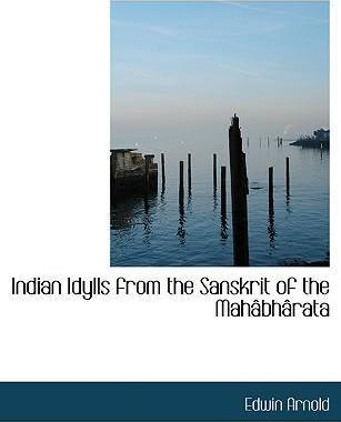 Indian Idylls from the Sanskrit of the Mahacbhacrata
