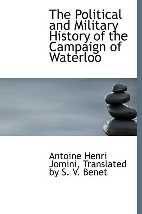 The Political and Military History of the Campaign of Waterloo