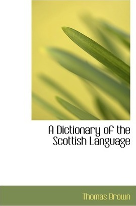 A Dictionary of the Scottish Language