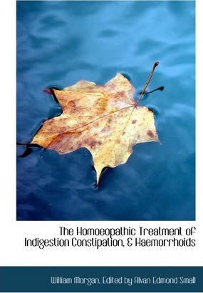 The Homoeopathic Treatment of Indigestion Constipation, & Haemorrhoids