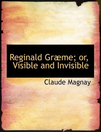 Reginald Grabme; Or, Visible and Invisible