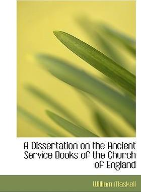 A Dissertation on the Ancient Service Books of the Church of England
