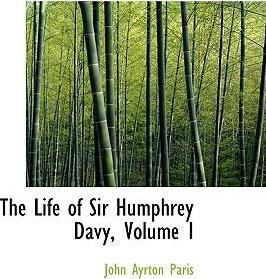 The Life of Sir Humphrey Davy, Volume I