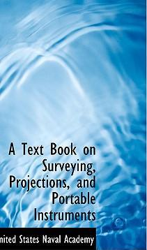 A Text Book on Surveying, Projections, and Portable Instruments