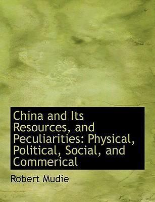 China and Its Resources, and Peculiarities