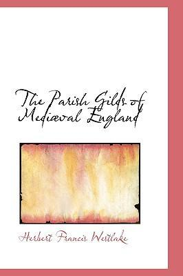 The Parish Gilds of Mediabval England