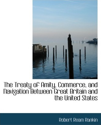The Treaty of Amity, Commerce, and Navigation Between Great Britain and the United States