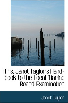 Mrs. Janet Taylor's Hand-Book to the Local Marine Board Examination
