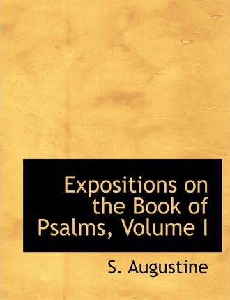 Expositions on the Book of Psalms, Volume I