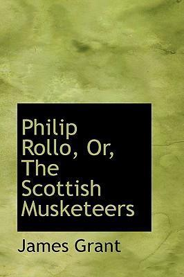 Philip Rollo, Or, the Scottish Musketeers