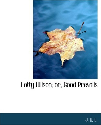 Lotty Wilson; Or, Good Prevails