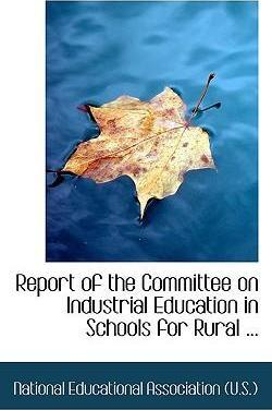 Report of the Committee on Industrial Education in Schools for Rural ...