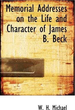 Memorial Addresses on the Life and Character of James B. Beck