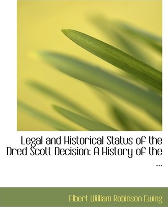 Legal and Historical Status of the Dred Scott Decision