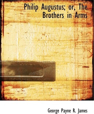 Philip Augustus; Or, the Brothers in Arms