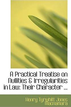 A Practical Treatise on Nullities a Irregularities in Law