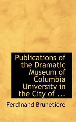 Publications of the Dramatic Museum of Columbia University in the City of ...
