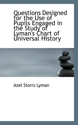 Questions Designed for the Use of Pupils Engaged in the Study of Lyman's Chart of Universal History