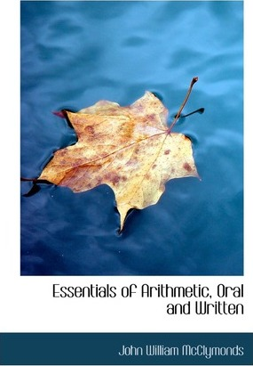 Essentials of Arithmetic, Oral and Written