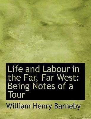 Life and Labour in the Far, Far West