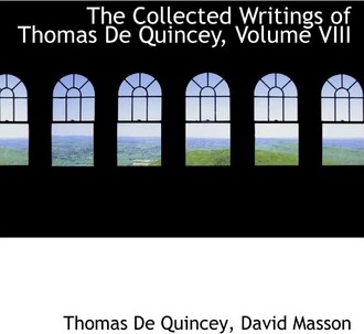The Collected Writings of Thomas de Quincey, Volume VIII