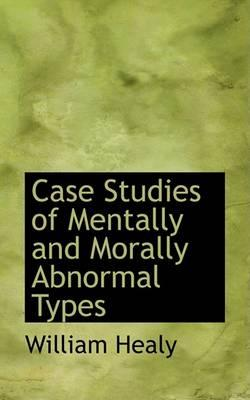 Case Studies of Mentally and Morally Abnormal Types