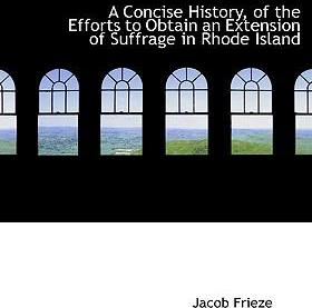 A Concise History, of the Efforts to Obtain an Extension of Suffrage in Rhode Island