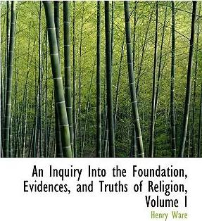 An Inquiry Into the Foundation, Evidences, and Truths of Religion, Volume I