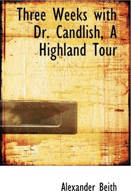 Three Weeks with Dr. Candlish, a Highland Tour