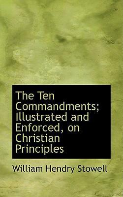The Ten Commandments; Illustrated and Enforced, on Christian Principles