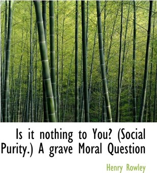 Is It Nothing to You? (Social Purity.) a Grave Moral Question