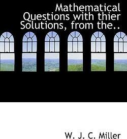 Mathematical Questions with Thier Solutions, from The..