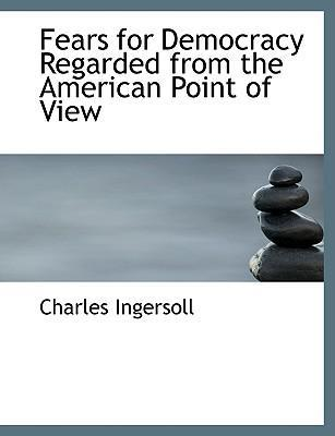 Fears for Democracy Regarded from the American Point of View