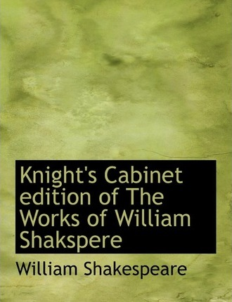 Knight's Cabinet Edition of the Works of William Shakspere