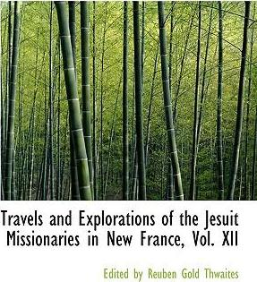 Travels and Explorations of the Jesuit Missionaries in New France, Vol. XII
