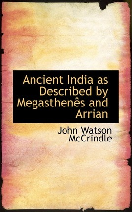 Ancient India as Described by Megasthenes and Arrian