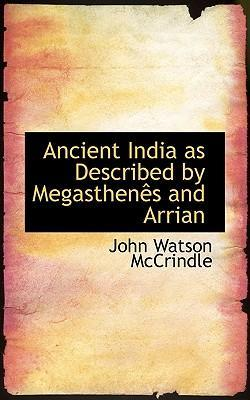 Ancient India as Described by Megasthenaos and Arrian