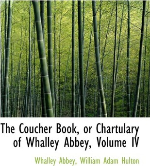 The Coucher Book, or Chartulary of Whalley Abbey, Volume IV