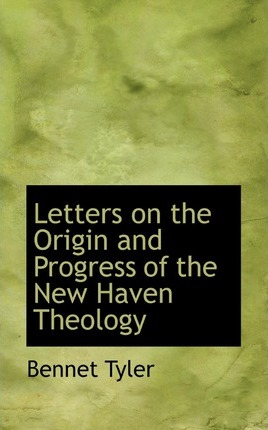Letters on the Origin and Progress of the New Haven Theology